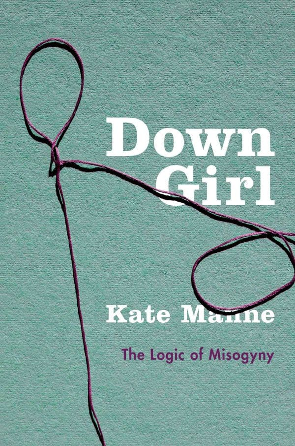 """""""Down Girl"""" by Prof. Kate Manne"""